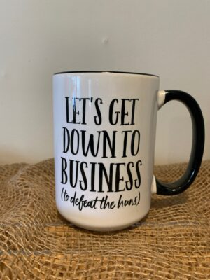 Let's Get Down to Business Mug