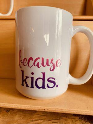 Because Kids Mug